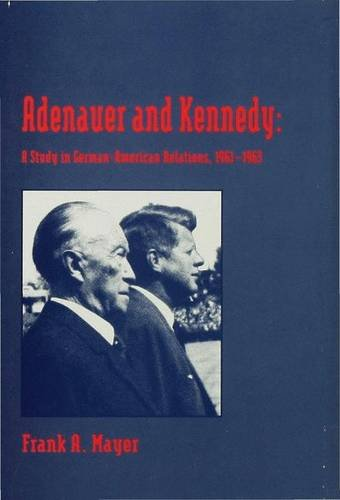 9780333673461: Adenauer and Kennedy: Study in German-American Relations, 1961-63