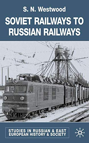 Soviet Railways to Russian Railways (Studies in: Westwood, J.