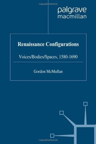 9780333676653: Renaissance Configurations: Voices, Bodies, Spaces, 1580-1690