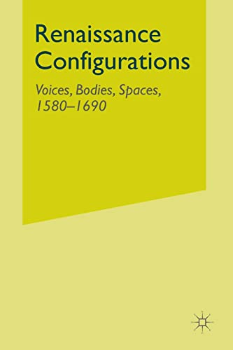 9780333676660: Renaissance Configurations: Voices, Bodies, Spaces 1580-1690