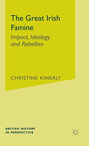 The Great Irish Famine: Impact, Ideology and Rebellion (British History in Perspective) (9780333677728) by Christine Kinealy