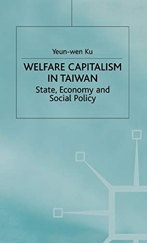 Welfare Capitalism in Taiwan : State, Economy, and Social Policy: Ku, Yeun-Wen