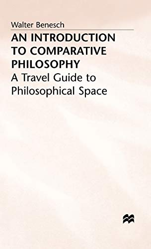An introduction to comparative philosophy. a travel guide to philosophical space: Walter Benesch