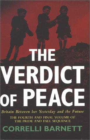 The Verdict of Peace: Britain Between Her Yesterday & the Future (The Pride and Fall) (0333679822) by Correlli Barnett