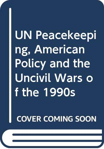 9780333680209: UN Peacekeeping, American Policy and the Uncivil Wars of the 1990s
