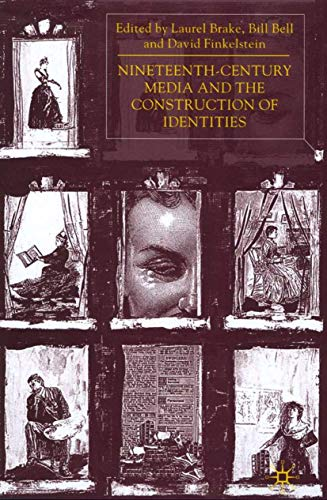 Nineteenth - Century Media and the Construction of Identities (0333681517) by Brake, Laurel; Bell, Bill; Finkelstein, David
