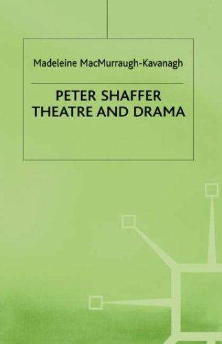 Peter Shaffer: Theatre and Drama: Madeleine MacMurraugh-Kavanagh