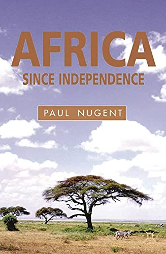 Africa Since Independence: A Comparative History: Nugent, Paul