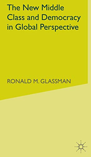 The New Middle Class and Democracy in Global Perspective: Glassman, Ronald M.
