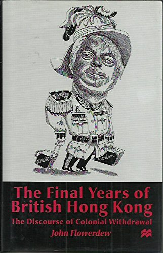 9780333683125: The Final Years of British Hong Kong: The Discourse of Colonial Withdrawal