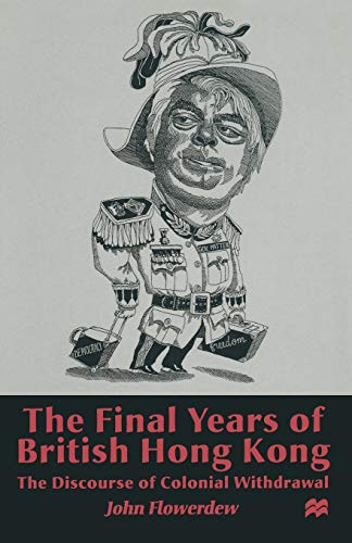 9780333683132: The Final Years of British Hong Kong: The Discourse of Colonial Withdrawal