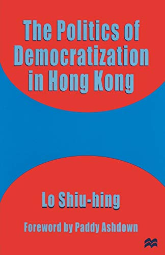 9780333683927: The Politics of Democratization in Hong Kong