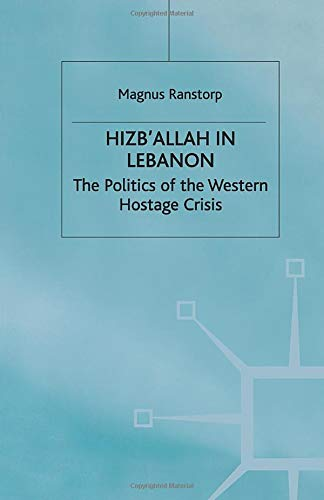 9780333684016: Hizb'allah in Lebanon: The Politics of the Western Hostage Crisis