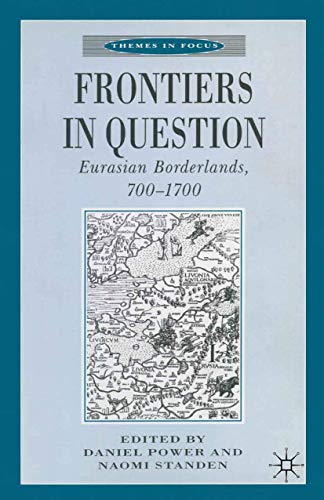 9780333684528: Frontiers in Question: Eurasian Borderlands, 700–1700 (Themes in Focus)