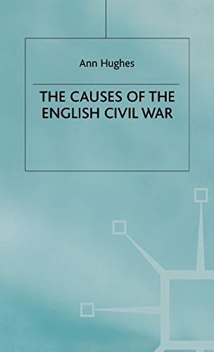 The Causes of the English Civil War (British History in Perspective) (9780333684740) by A. Hughes