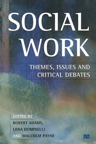 Social Work: Themes, Issues and Critical Debates: Robert Adams, Lena