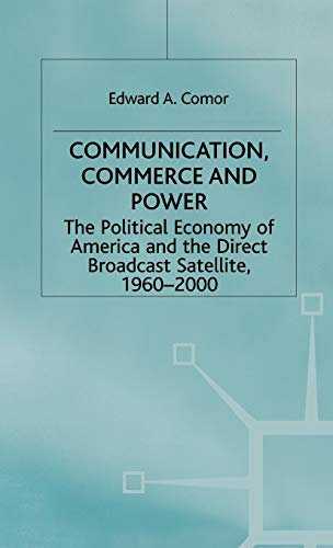 9780333688236: Communication, Commerce and Power: The Political Economy of America and the Direct Broadcast Satellite, 1960-2000 (International Political Economy Series)