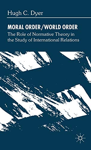 9780333689066: Moral Order/World Order: The Role of Normative Theory in the Study of International Relations