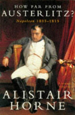 How Far From Austerlitz?: Napolean 1805-1815: Napoleon,: Horne, Alistair