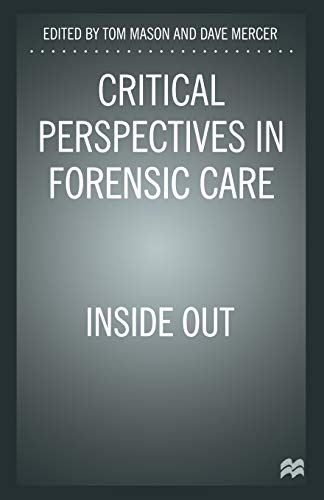 Critical Perspectives in Forensic Care : Inside Out: Mason, Tom; Mercer, Dave (Eds.)