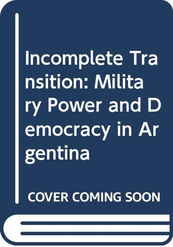9780333694244: Incomplete Transition: Military Power and Democracy in Argentina