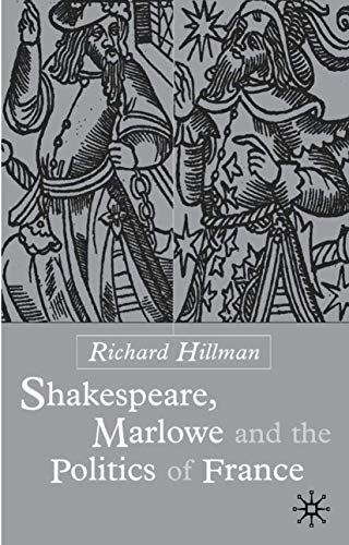 Shakespeare, Marlowe And The Politics Of France: R. Hillman