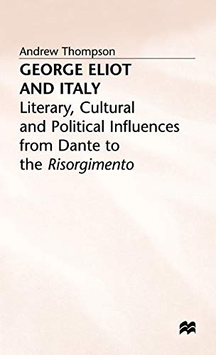 9780333694565: George Eliot and Italy: Literary, Cultural and Political Influences from Dante
