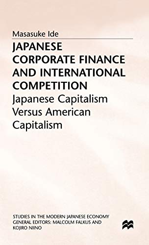 9780333695975: Japanese Corporate Finance and International Competition: Japanese Capitalism versus American Capitalism (Studies in the Modern Japanese Economy)