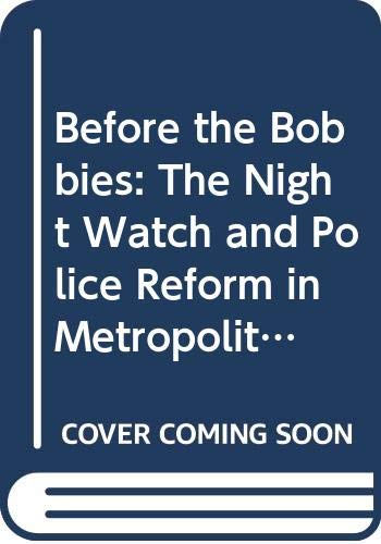 9780333699362: Before the Bobbies: Night Watch and Police Reform in Metropolitan London, 1720-1830