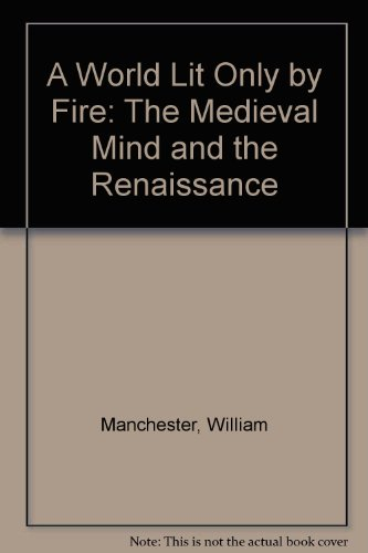 9780333700068: A World Lit Only by Fire: The Medieval Mind and the Renaissance