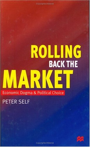 9780333710999: Rolling Back the Market: Economic Dogma and Political Choice