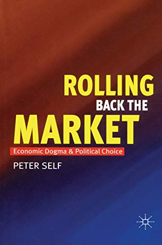 Rolling Back the Market: Economic Dogma and Political Choice
