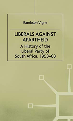 9780333713556: Liberals against Apartheid: A History of the Liberal Party of South Africa, 1953-68