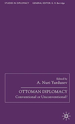 Ottoman Diplomacy Conventional or Unconventional?: Yurdusev, A. Nuri Dr