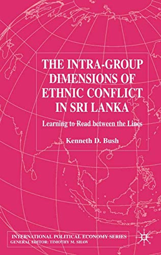 The Intra-Group Dimensions of Ethnic Conflict in Sri Lanka: Learning to Read Between the Lines (MBA...