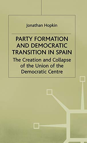 9780333717097: Party Formation and Democratic Transition in Spain: The Creation and Collapse of the Union of the Democratic Centre