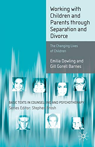 Working with Children and Parents through Separation and Divorce: The Changing Lives of Children (Basic Texts in Counselling and Psychotherapy) (0333719522) by Emilia Dowling; Gill Gorell Barnes