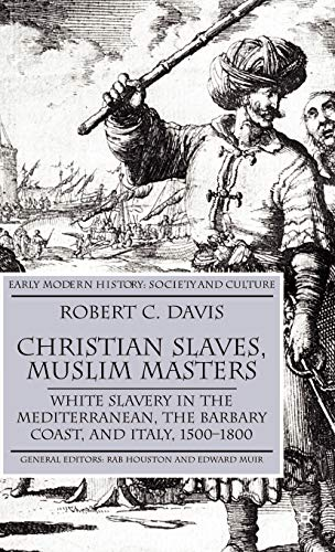9780333719664: Christian Slaves, Muslim Masters: White Slavery in the Mediterranean, The Barbary Coast, and Italy, 1500-1800 (Early Modern History: Society and Culture)