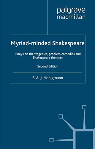9780333720646: Myriad-minded Shakespeare: Essays on the Tragedies, the Problem Comedies and Shakespeare the Man: Essays on the Tragedies, the Problem Plays and Shakespeare the Man