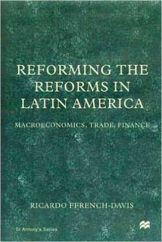 Reforming the Reforms in Latin America: Macroeconomics, Trade, Finance: French-Davis, Ricardo