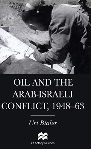 Oil and the Arab-Israeli Conflict, 1948-1963 (St Antony's Series): U. Bialer
