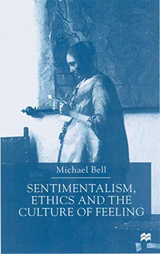 Sentimentalism, Ethics and the Culture of Feeling: M. Bell