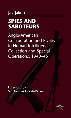 9780333721506: Spies and Saboteurs: Anglo-American Collaboration and Rivalry in Human Intelligence Collection and Special Operations, 1940-45