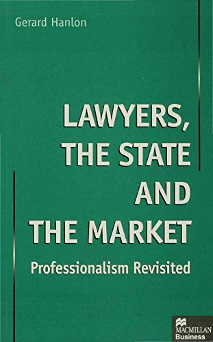 Lawyers, the State and the Market: Professionalism Revisited: Hanlon G