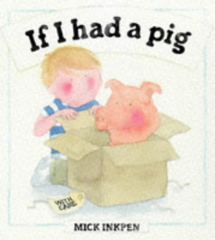 If I Had a Pig: Inkpen, Mick