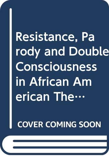 Resistance, Parody and Double Consciousness in African American Theatre, 1895-1910 (0333723686) by Krasner, David