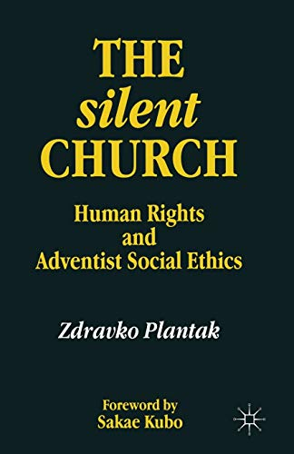 9780333724484: The Silent Church: Human Rights and Adventist Social Ethics (Seventh-Day Adventism, Human Rights and Modern Adventist Soc)