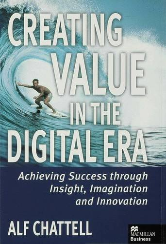 9780333725276: Creating Value in the Digital Era: Achieving Success Through Insight, Imagination and Innovation (Macmillan Business)