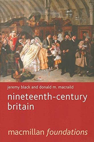Nineteenth-Century Britain (Palgrave Foundations Series): Jeremy Black; Donald