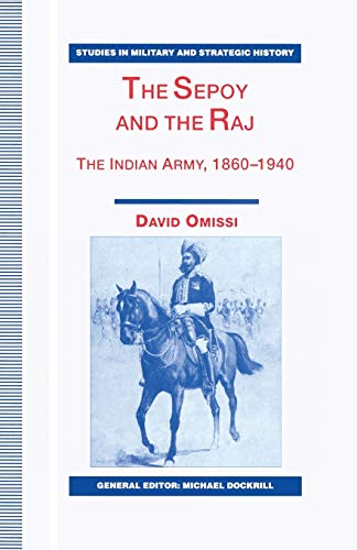 9780333729762: The Sepoy and the Raj: The Indian Army, 1860-1940 (Studies in Military and Strategic History)